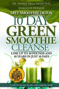 Lose 10 Pounds In 10 Days Detox by Diet Smoothie Detox 10 Day Green Smoothie Cleanse Lose