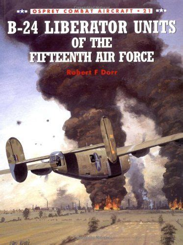 libro b 24 liberator units of b 24 liberator units of the fifteenth air force paperback 96 pages kindle the men