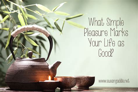 Simple Pleasure what simple pleasure marks your as really
