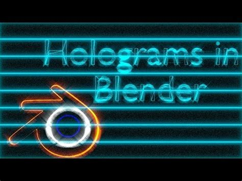 blender 3d hologram tutorial hologram tutorial for blender youtube