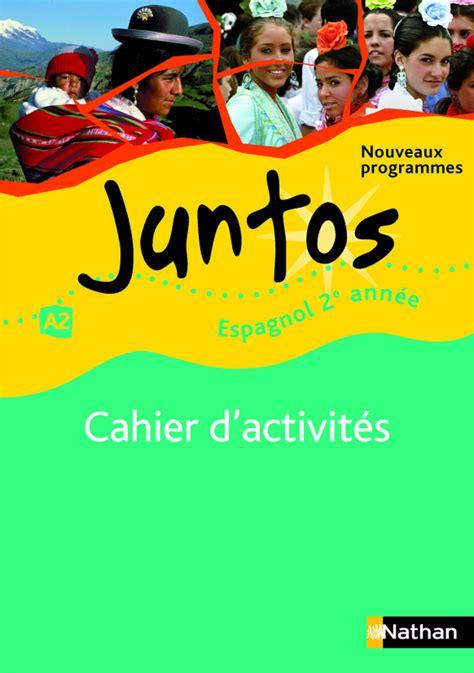 espagnol 2e juntos programme juntos 2e ann 233 e cahier de langue 9782091755144 201 ditions nathan