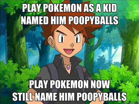 Pokemon Kid Meme - play pokemon as a kid named him poopyballs play pokemon
