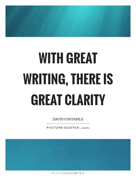 Writing Is Great by With Great Writing There Is Great Clarity Picture Quotes