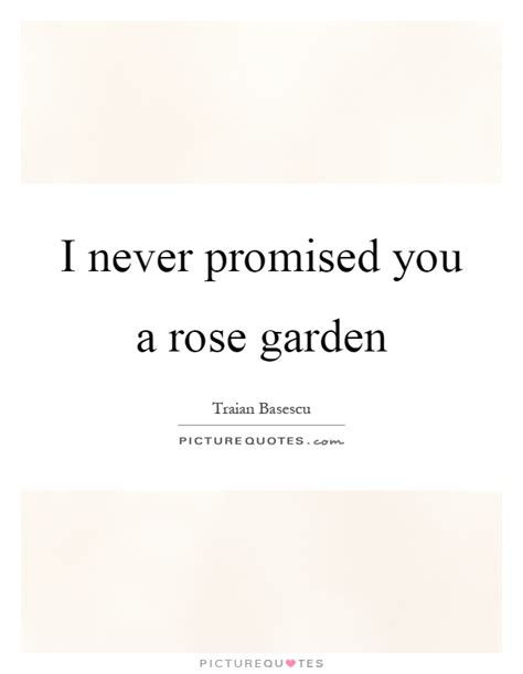 Never Promised You A Garden by I Never Promised You A Garden Picture Quotes