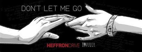 don t let me go testo kendall schmidt singolo degli heffron drive don t let me go