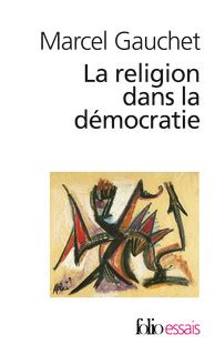 republique folio essais la religion dans la d 233 mocratie folio essais folio gallimard site gallimard