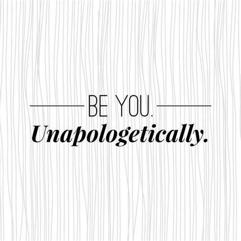 Unapologetically You be you unapologetically quotes