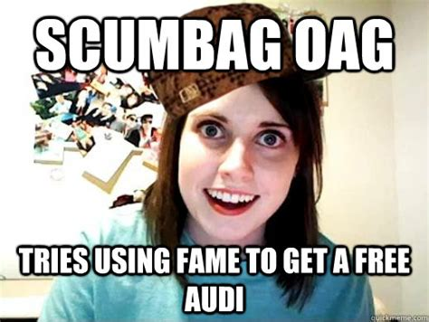 Oag Meme - scumbag oag tries using fame to get a free audi scumbag