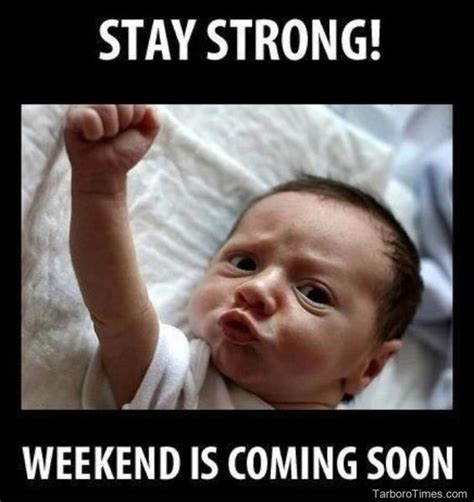 Meme Weekend - it s almost friday meme its friday meme stay strong