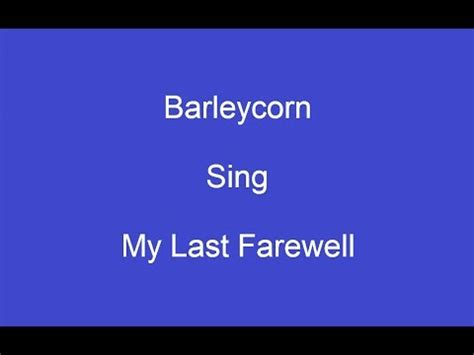 barleycorn the last farewell my last farewell onscreen lyrics barleycorn