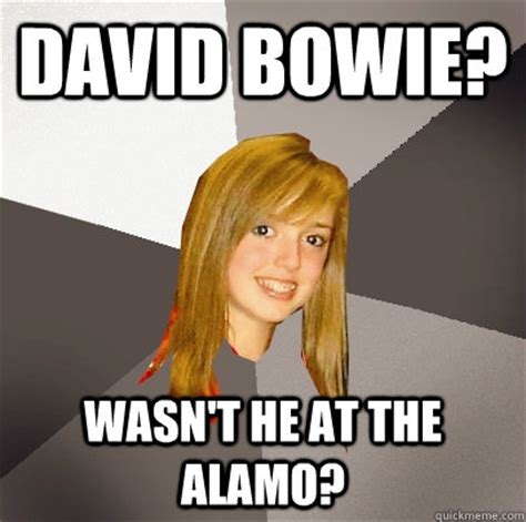 David Bowie Meme - david bowie wasn t he at the alamo musically oblivious