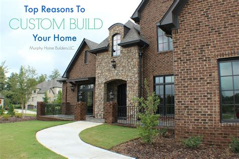 7 reasons to build a custom home on your lot home resource 13 top reasons to custom build your home murphy home