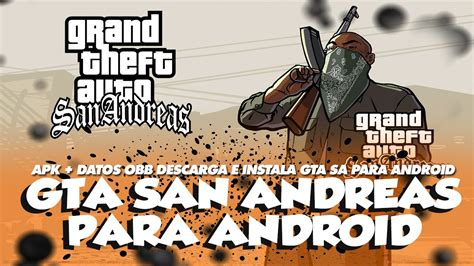 grand theft auto san andreas apk grand theft auto san andreas para android version 1 08 apk datos obb