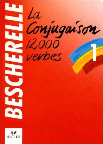 libro bescherelle le dictionnaire des libro la conjugaison dictionnaire de douze mille verbes di louis bescherelle