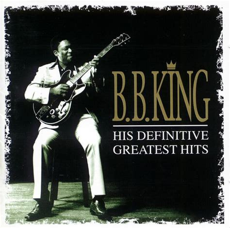 bb king best album b b king his definitive greatest hits cd at discogs