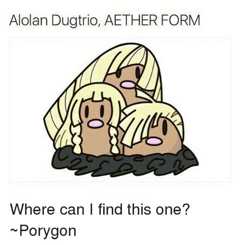 Where Can I Find Memes - 25 best memes about alolan dugtrio alolan dugtrio memes