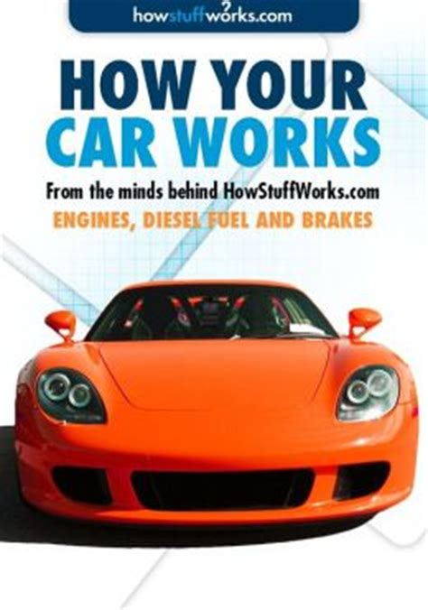 books about cars and how they work 1998 mitsubishi montero electronic toll collection how cars work engines diesel fuel and brakes by howstuffworks com 9781625397935 nook book