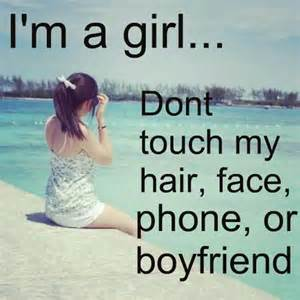 Girl dont touch my hair face phone or boyfriend girly quote