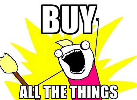 Buy All The Things Meme - the january sales in memes dotcomgiftshop blog