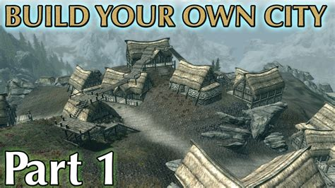 how do you build your own house skyrim mods build your own city part 1 youtube