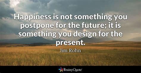 happiness     postpone   future     design