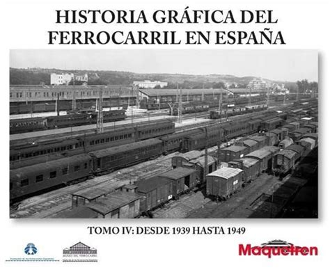 historia del tren correo railastur es llibre historia gr 225 fica del ferrocarril en espa 241 a iv 1939 1949 fcaf cat