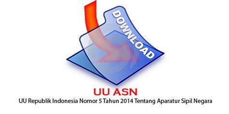Undang Undang Aparatur Sipil Negara Edisi Lengkap undang undang republik indonesia nomor 5 tahun 2014 tentang aparatur sipil negara uu