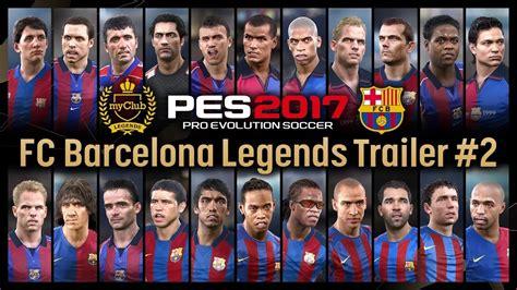 barcelona legend pes 2017 trailer fc barcelona legends 2 el classico