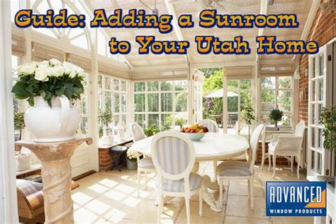 Adding A Sunroom To Your House Guide Adding A Sunroom To Your Utah Home Advanced