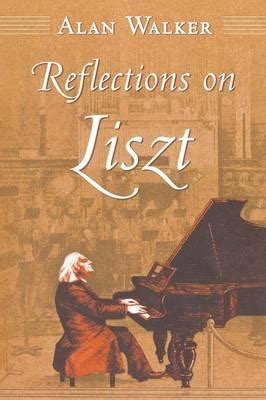 alan walker liszt biography reflections on liszt alan walker 9780801477584