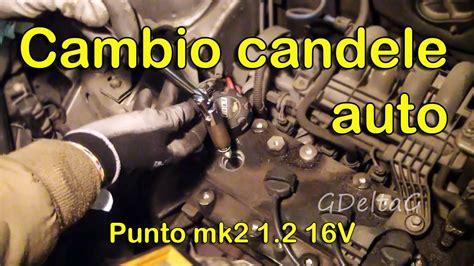 sostituzione candele sostituzione candele auto fiat punto mk2 1 2 16v