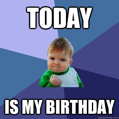 My Birthday Meme - today is my birthday success kid quickmeme