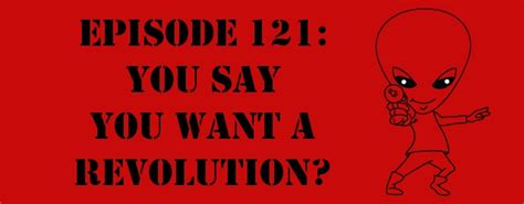 You Say You Want A Revolution by Episode 121 You Say You Want A Revolution The Sci Fi