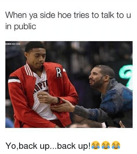 Funny Hoe Memes - when ya side hoe tries to talk to u in public yoback