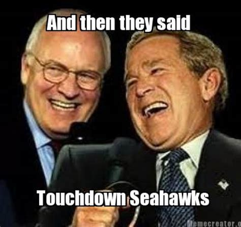 And Then I Said Meme Generator - meme creator and then they said touchdown seahawks meme