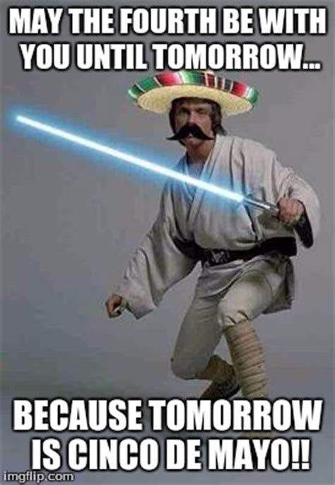 May The 4th Be With You Meme - mexican luke imgflip
