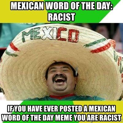 Memes Of The Day - mexican word of the day racist if you have ever posted a
