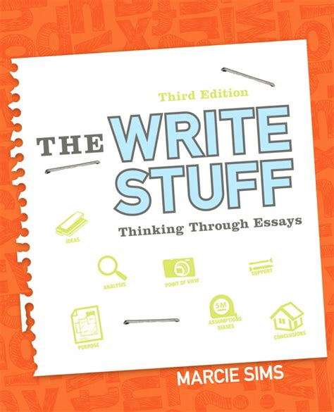 The Write Stuff Thinking Through Essays by Sims The Write Stuff Thinking Through Essays Pearson