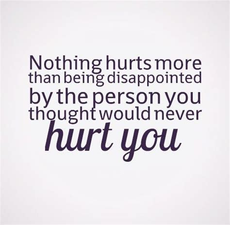 Hurts Quotes Nothing Hurts More Than Being Disappointed By The Person