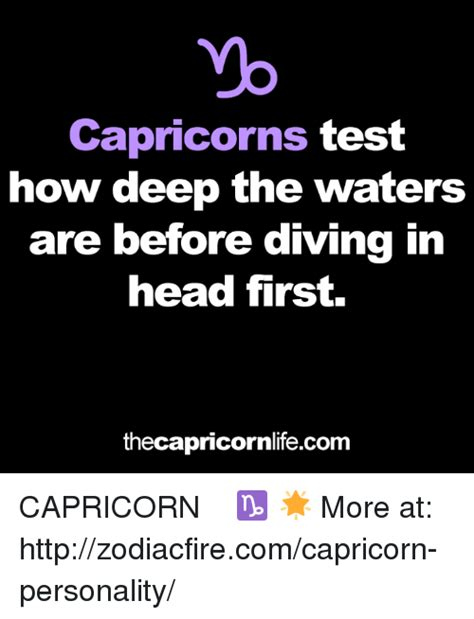 capricorns test how deep the waters are before diving in