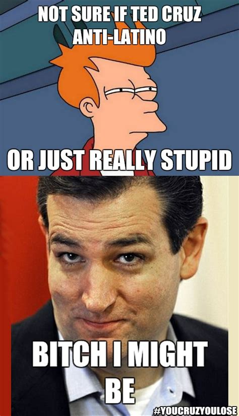 Memes Latinos - 1000 images about anti latino ted cruz and john cornyn