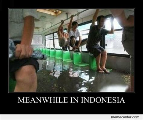 Meme Indo - meanwhile in indonesia by ben meme center