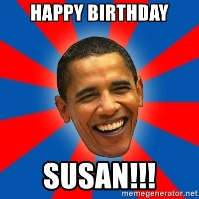 Susan Meme - happy birthday susan obama meme generator