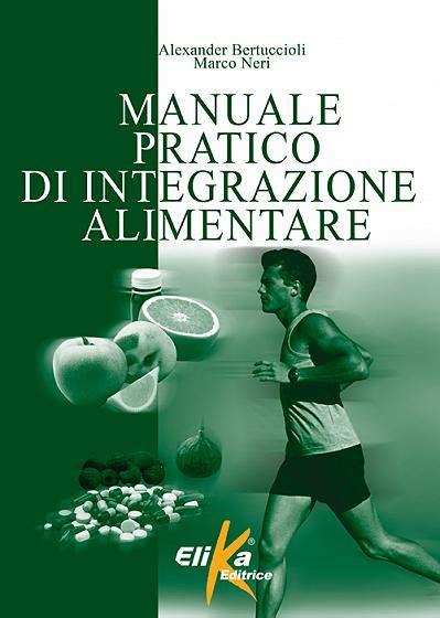 integrazione alimentare libri benessere manuale di integrazione alimentare elika
