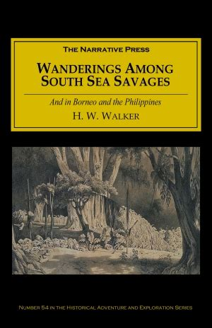 wanderings among south sea savages and in borneo and the philippines books the narrative press 187 wanderings among south sea savages