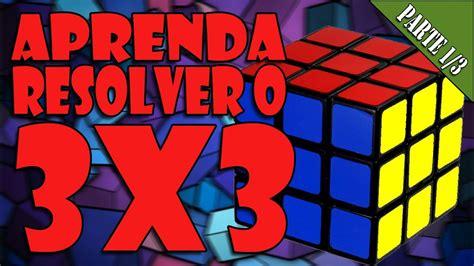 tutorial cubo rubik 3x3 tutorial b 225 sico de como resolver o cubo m 225 gico 3x3 parte