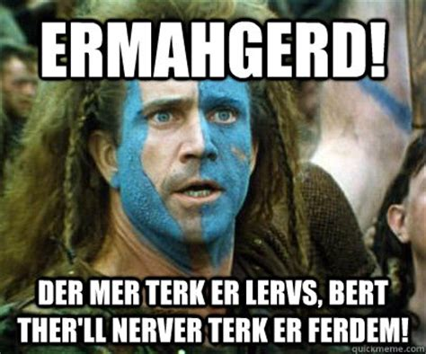 William Wallace Meme - braveheart ermahgerd memes quickmeme