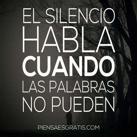 el silencio habla perenne 8484450783 el silencio habla citas quotes spanish frases and spanish quotes