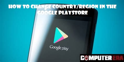 Play Store Region How To Change Country Region In The Playstore