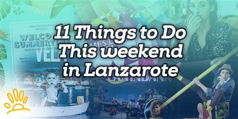 11 things to do this weekend in lanzarote holalanzarote